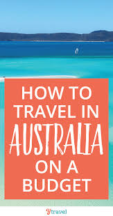 How To Budget For A Trip How To Travel In Australia On A Budget