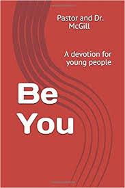 Be You: A devotion for young people: McGill, Dr. Maude, McGill ...