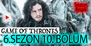 game of thrones 6 sezon 10 bölüm izle game of thrones sezon finali