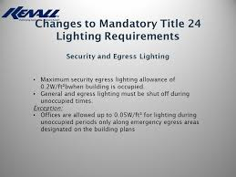 changes to mandatory title 24 lighting requirements security and egress lighting maximum security egress lighting allowance