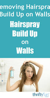 removing hairspray build up on walls