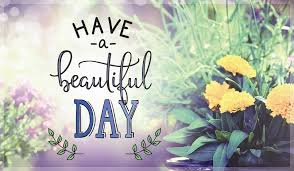 Beautiful Day Quotes Best Of Have A Beautiful Day Images With Quotes Good Morning Wishes