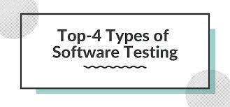 Types Of Software Testing Top 4 Types Of Software Testing Sandra Parker Medium