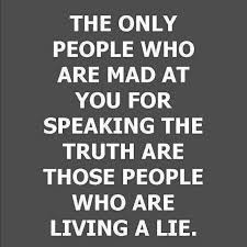 Image result for the only people mad at you for telling the truth are those living a lie