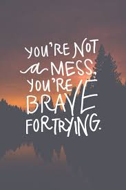 Trying Quotes Adorable Your Brave For Trying Life Quotes Quotes Positive Quotes Quote Life