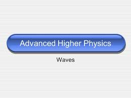1 advanced higher physics waves