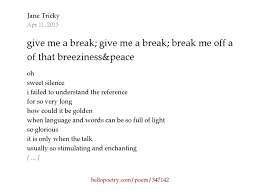 give me a break give me a break break me off a piece of that  give me a break give me a break break me off a piece of that breeziness peace by jane tricky hello poetry