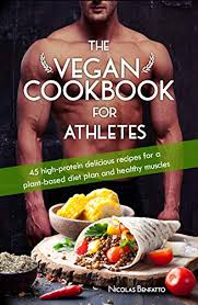 The Vegan Cookbook For Athletes 45 High Protein Delicious Recipes For A Plant Based Diet Plan And Healthy Muscle In Bodybuilding Fitness And Sports