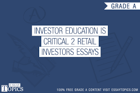 investor education is critical retail investors essays 100% papers on investor education is critical 2 retail investors essays sample topics paragraph introduction help research more