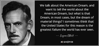 American Dream Quotes Unique Eugene O'Neill Quote We Talk About The American Dream And Want To