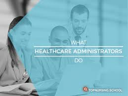 What Do Healthcare Administrators Do What Does A Healthcare Administrator Do Top Nursing
