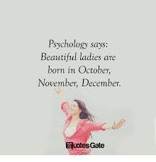 Beautiful Ladies Quote Best Of Psychology Says Beautiful Ladies Are Born In October November