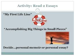 "personal writing the memoir and the personal essay ppt video  3 activity 2 essays ""my first"