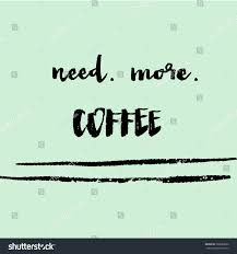 i need coffee quotes. Plain Coffee I Need More Coffee Quote Intended Quotes M