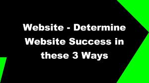 2017 website determine website success in these 3 ways 2017 website determine website success in these 3 ways