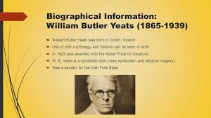 poem by william butler yeats powerpoint by hannah dechert ppt  biographical information william butler yeats 1865 1939