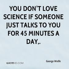 Science Love Quotes Extraordinary George Wolfe Quotes QuoteHD