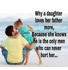Why A Daughter Loves Her Father More Because She Knows He Is The Amazing Father Love