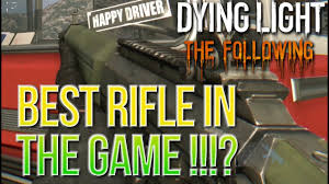 Dying Light Sniper Rifle Best Rifle In The Game Location Dying Light The Following Advanced Police Rifle Best Gun