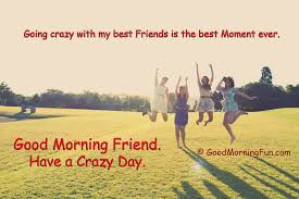 Crazy Good Morning Quotes Best Of Quotes For Special Friend New Good Morning Friend Quotes 24 Heart