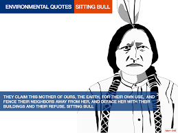 Environmental quotes, today Sitting Bull, always with illustrations
