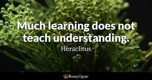 Heraclitus Quotes Custom Much Learning Does Not Teach Understanding Heraclitus BrainyQuote