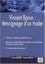Vincent Baron : témoignage d'un trader : Asparre, Hervé, Baron ...