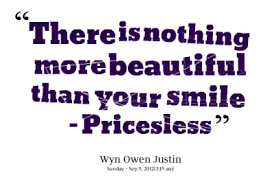 "Your Smile Is Beautiful Quotes Best Of There's Is Nothing More Beautiful Than Your Smile "" Pricesless"