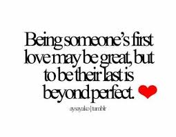 First Love Quotes Amazing Being Someone's First Love May Be Great But To Be Their Last Is