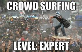 Crowd Surfing - Level Expert - Memes Comix Funny Pix via Relatably.com