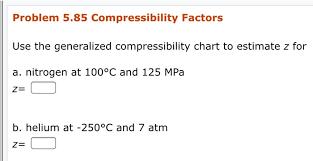 Solved Problem 5 85 Compressibility Factors Use The Gener