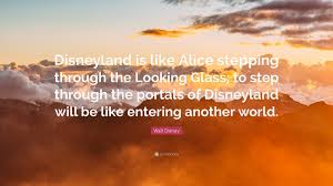 "Through The Looking Glass Quotes Best Walt Disney Quote ""Disneyland Is Like Alice Stepping Through The"