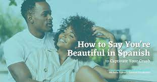 how to say you re beautiful in spanish