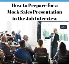 Sales Presentaion How To Prepare For A Mock Sales Presentation In A Job Interview