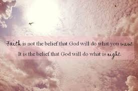 Quotes About God And Faith Faith is not the belief that God will do what you want It is the belief 20 12525