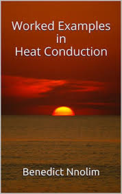 Worked Examples In Heat Conduction Benedict Nnolim Ebook Amazon Com