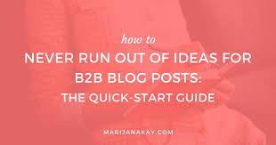 How To Never Run Out Of Ideas For B2b Blog Posts Marijana Kay