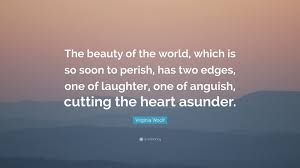 """Beauty Of The World Quotes Best of Virginia Woolf Quote """"The Beauty Of The World Which Is So Soon To"""