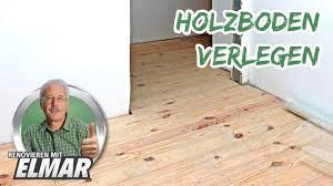 Der richtige aufbau bei einem holzfußboden. Holzboden Verlegen Renovieren Mit Elmar Youtube