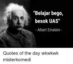 Einstein Quotes New Belajar Bego Besok UAS Albert Einstein Quotes Of The Day Wkwkwk