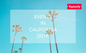 Top 11 Events In California You Dont Want To Miss 2019