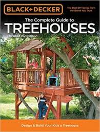 Kids treehouse inside Open Air Black And Decker The Complete Guide To Treehouses 2nd Edition Build Your Own Treehouse Amy J Bennett Must See Treehouses For Kids Childrens Treehouse Designs And Ideas