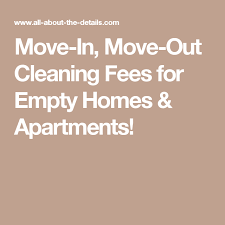 Cleaning Homes Jobs Move In Move Out Cleaning Fees For Empty Homes Apartments