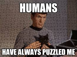 Humans have always puzzled me - puzzled spock - quickmeme via Relatably.com