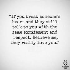 I M Still In Love With You Quotes Stunning If You Break Someone's Heart And They Still Talk To You With The