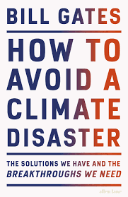 How to Avoid a Climate Disaster: The Solutions We Have and the  Breakthroughs We Need: Amazon.de: Gates, Bill: Fremdsprachige Bücher