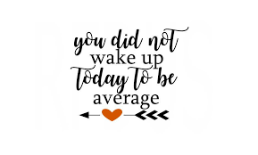 Inspirational Quotes For Today Extraordinary You Did Not Wake Up Today To Be Average Svg Inspirational Etsy