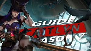 Caitlyn Guide S7 ~ League of Legends ...