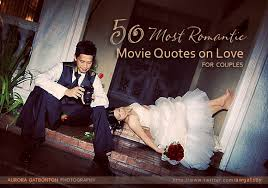 40 Most Romantic Movie Quotes On Love For Couples Wedding Inspiration Romantic Movie Quotes