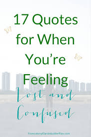 Confused About Life Quotes Magnificent 48 Quotes For When You're Feeling Lost And Confused From